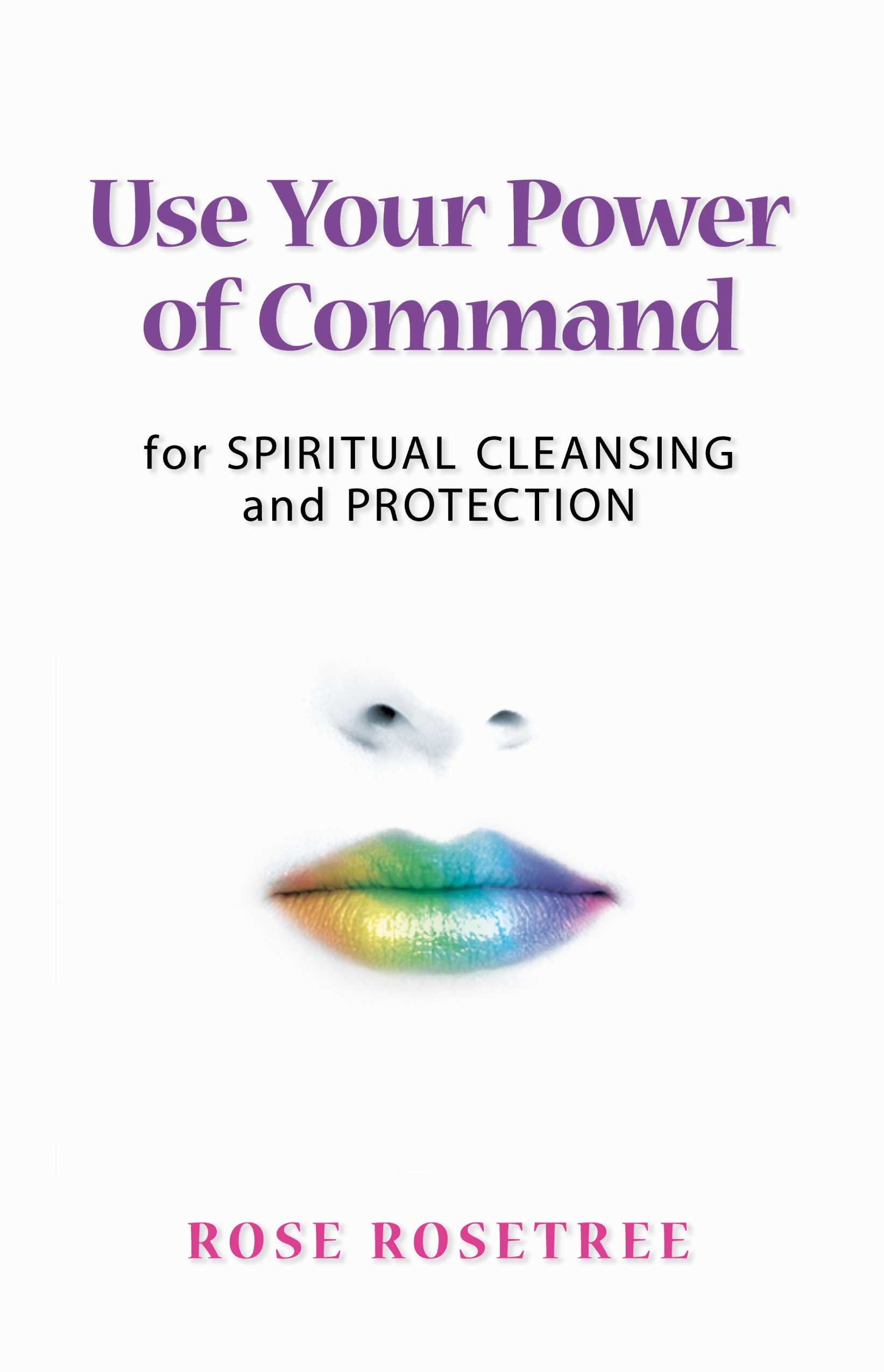 "Read About Rose's New Book ""Use Your Power of Command for Spiritual Cleansing and Protection"